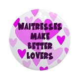 Waitresses Make Better Lovers Keepsake Ornament