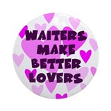 Waiters Make Better Lovers Keepsake Ornament