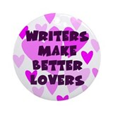 Writers Make Better Lovers Keepsake Ornament
