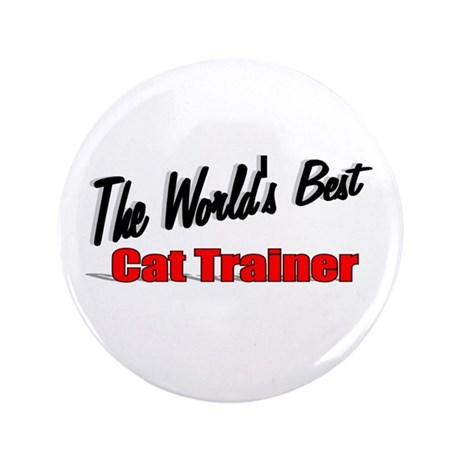 """The World's Best Cat Trainer"" 3.5"" Button (100 pa"
