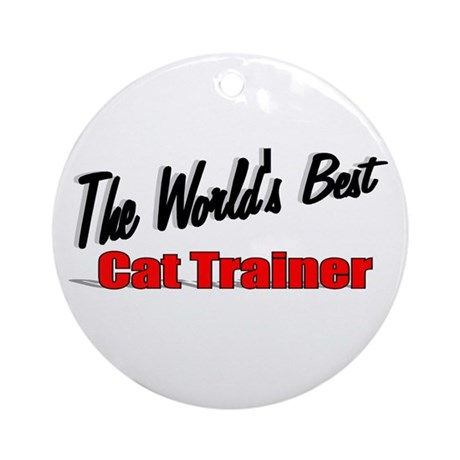 """The World's Best Cat Trainer"" Ornament (Round)"