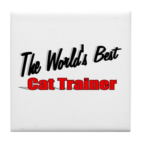 """The World's Best Cat Trainer"" Tile Coaster"
