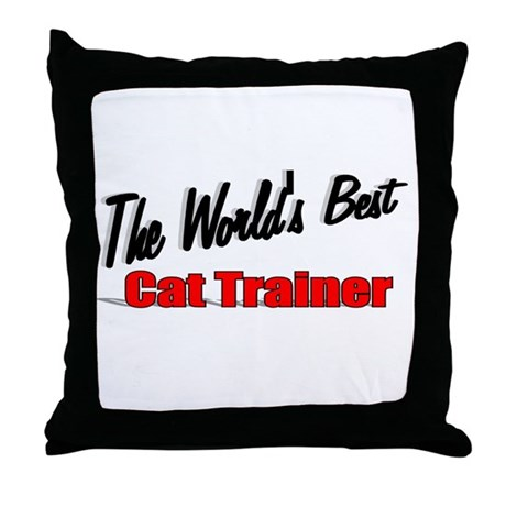 """The World's Best Cat Trainer"" Throw Pillow"