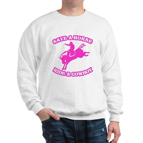 Save a Horse. Ride a Cowboy. Sweatshirt