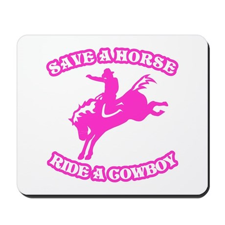 Save a Horse. Ride a Cowboy. Mousepad