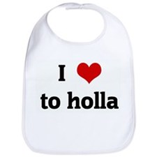 I Love to holla Bib