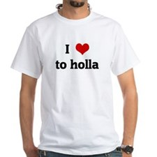 I Love to holla Shirt