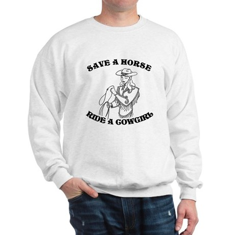 Save a Horse. Ride a Cowgirl. Sweatshirt