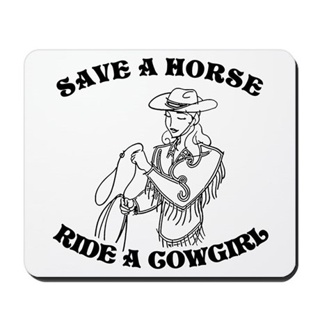 Save a Horse. Ride a Cowgirl. Mousepad