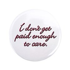 "I don't get paid enough to care 3.5"" Button"
