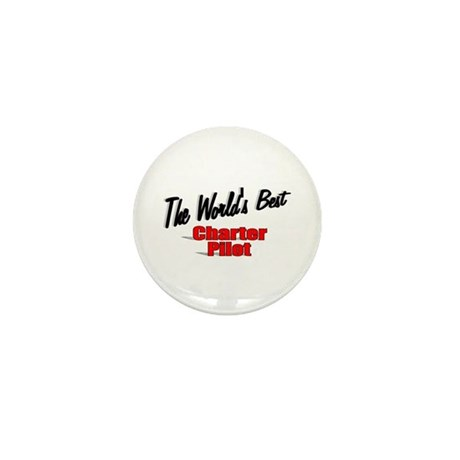 &quot;The World's Best Charter Pilot&quot; Mini Button