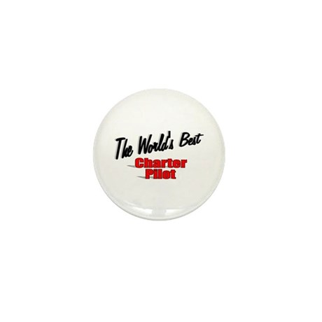 &quot;The World's Best Charter Pilot&quot; Mini Button (100 