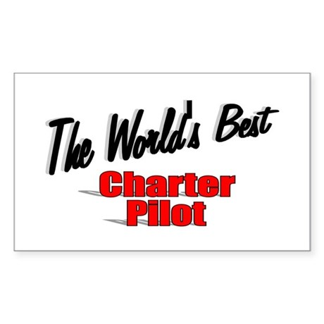 &quot;The World's Best Charter Pilot&quot; Sticker (Rectangu
