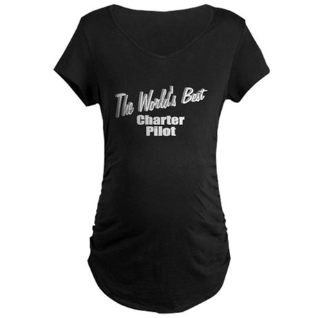 &quot;The World's Best Charter Pilot&quot; Maternity Dark T-