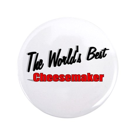 """The World's Best Cheesemaker"" 3.5"" Button"