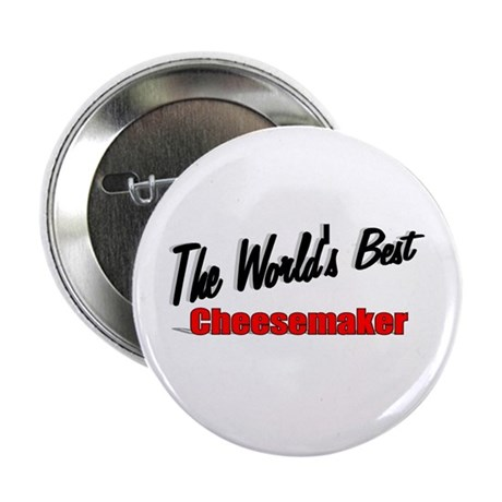 """The World's Best Cheesemaker"" 2.25"" Button (10 pa"