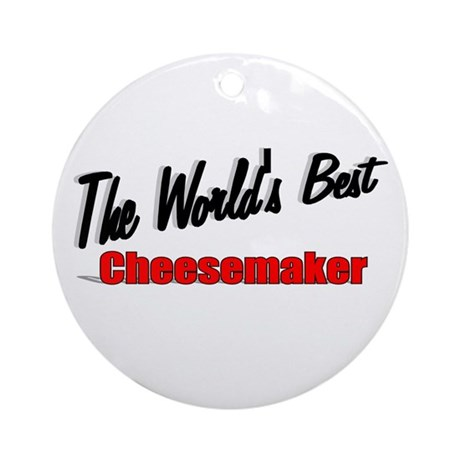 """The World's Best Cheesemaker"" Ornament (Round)"