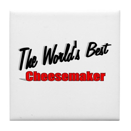 """The World's Best Cheesemaker"" Tile Coaster"