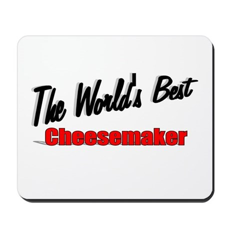 """The World's Best Cheesemaker"" Mousepad"
