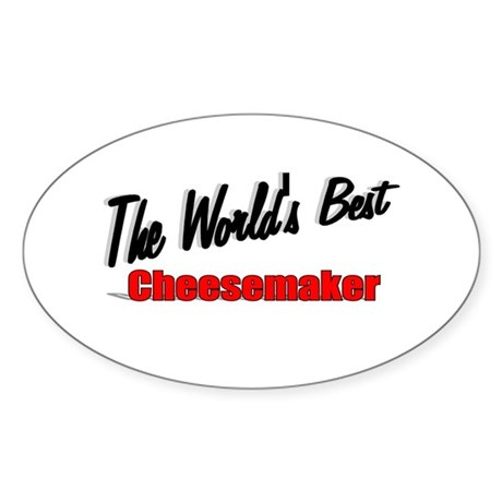 """The World's Best Cheesemaker"" Oval Sticker"