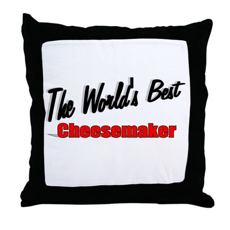 """The World's Best Cheesemaker"" Throw Pillow"