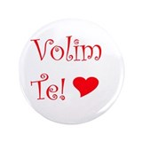 "Volim Te! 3.5"" Button (100 pack)"