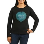 Want to trade hostas? Women's Long Sleeve Dark T-S