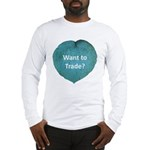 Want to trade hostas? Long Sleeve T-Shirt