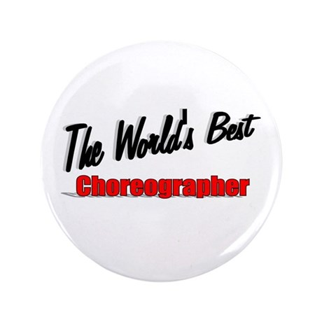 """The World's Best Choreographer"" 3.5"" Button"