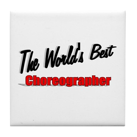 """The World's Best Choreographer"" Tile Coaster"