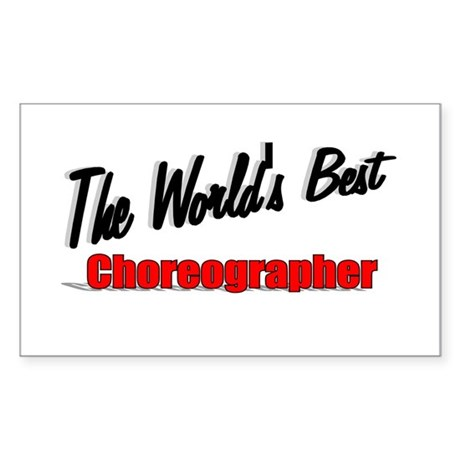 """The World's Best Choreographer"" Sticker (Rectangu"