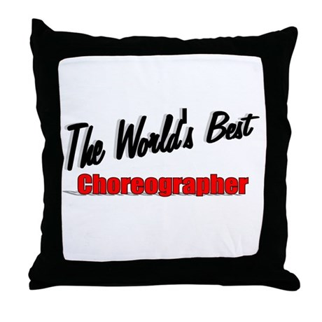 """The World's Best Choreographer"" Throw Pillow"