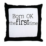 Born OK the first time Throw Pillow