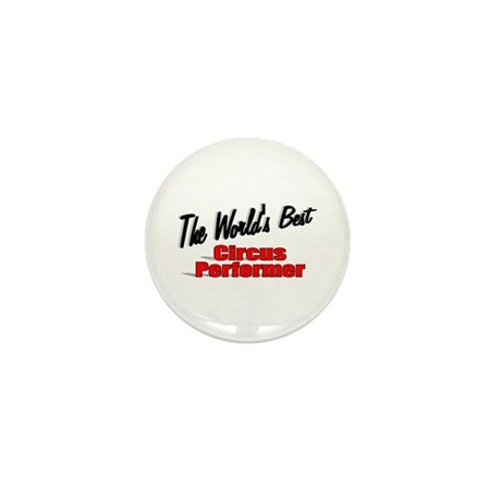 """The World's Best Circus Performer"" Mini Button (1"