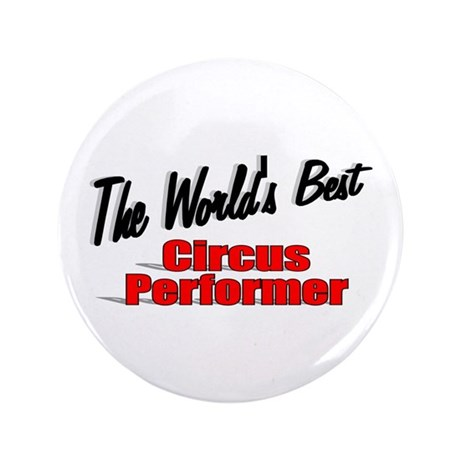 """The World's Best Circus Performer"" 3.5"" Button (1"