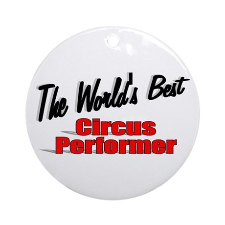 """The World's Best Circus Performer"" Ornament (Roun"