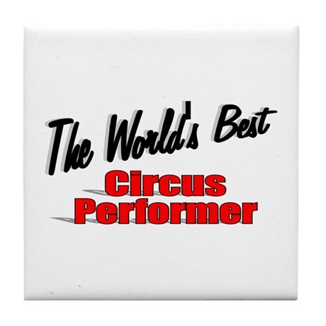 """The World's Best Circus Performer"" Tile Coaster"