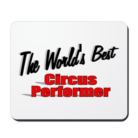 """The World's Best Circus Performer"" Mousepad"