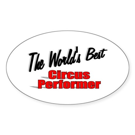 """The World's Best Circus Performer"" Oval Sticker"