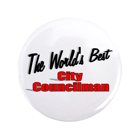 """The World's Best City Councilman"" 3.5"" Button"