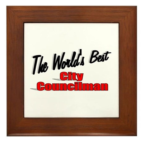 """The World's Best City Councilman"" Framed Tile"