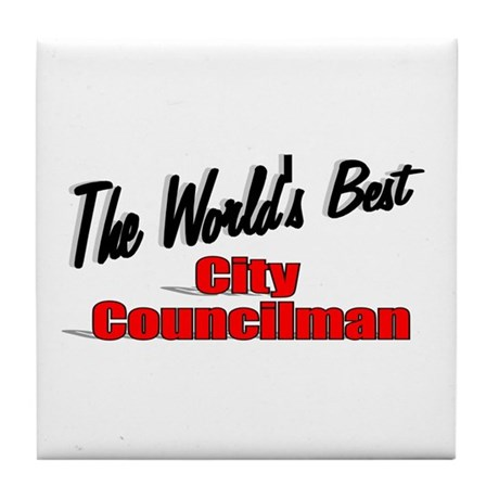 """The World's Best City Councilman"" Tile Coaster"