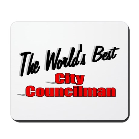 """The World's Best City Councilman"" Mousepad"