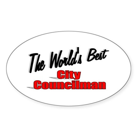 """The World's Best City Councilman"" Oval Sticker"