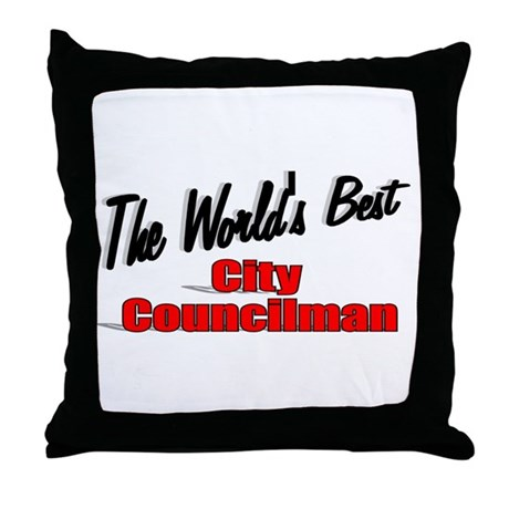 """The World's Best City Councilman"" Throw Pillow"