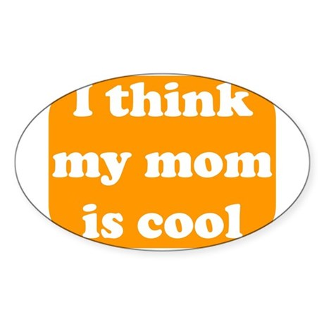I think my mom is cool Oval Sticker