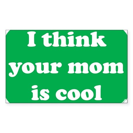 I think your mom is cool Rectangle Sticker