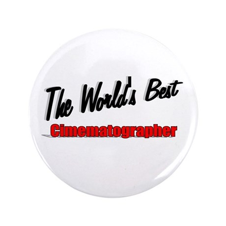 """The World's Best Cinematographer"" 3.5"" Button (10"