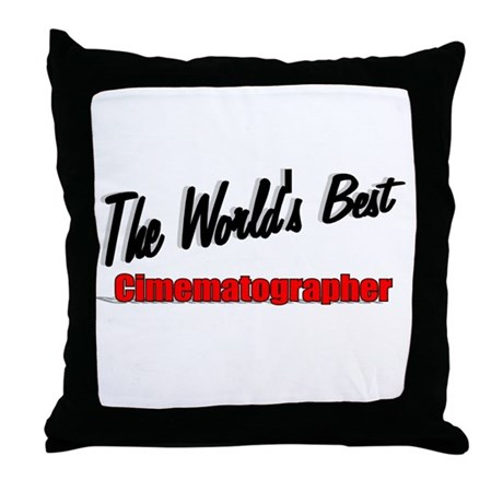 """The World's Best Cinematographer"" Throw Pillow"