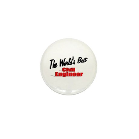 """The World's Best Civil Engineer"" Mini Button (10"